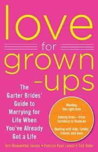 Love for Grown Ups: The Garter brides' Guide to Marrying for Life When You're Already Got...