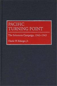 Pacific Turning Point: The Solomons Campaign, 1942-1943 [Hardcover] Koburger, Charles