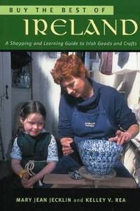 Buy the Best of Ireland: A Shopping and Learning Guide to Irish Foods and Crafts