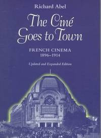 The Ciné Goes to Town: French Cinema, 1896-1914 (Updated and Expanded  Edition)
