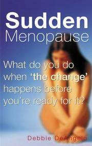 Sudden Menopause: What Do You Do When the Change Happens Before You\'re Ready for It?