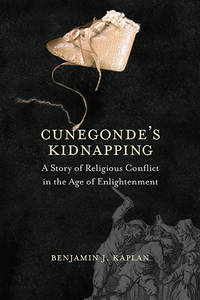 Cunegonde's Kidnapping: A Story of Religious Conflict in the Age of Enlightenment (The Lewis...