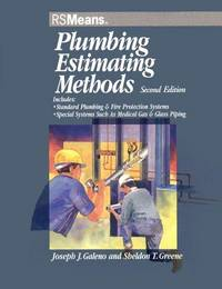 Plumbing Estimating Methods -  Includes Standard Plumbing & Fire  Protection Systems, Special Systems Such As Medical Gas & Glass Piping by  Joseph J. & Sheldon Greene Galeno - Paperback - First Edition - 1999 - from Ravenswood Books and Biblio.co.uk
