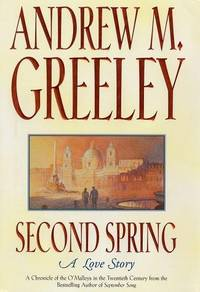 Second Spring:Fifth Chronicle of the O'Malley Family in the Twentieth Century by  Andrew M Greeley - Paperback -  1st Printing Forge edition - 2003 - from Abstract Books and Biblio.com