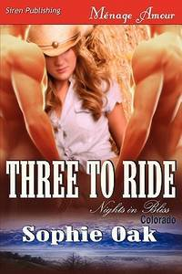 Three to Ride [Nights in Bliss, Colorado 1] (Siren Publishing Menage Amour) (Nights in Bliss,...