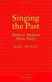 Singing the Past; Turkic & Medieval Heroic Poetry