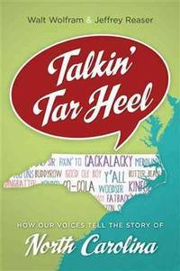 Talkin' Tar Heel : how our voices tell the story of North Carolina / Walt Wolfram &...