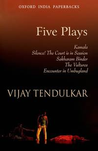 Five Plays: Kamala; Silence! The Court is in Session; Sakharam Binder; The Vultures; Encounter in Umbugland (Oxford India Paperbacks) by Vijay Tendulkar - Paperback - 1997-02-01 - from Ergodebooks and Biblio.com
