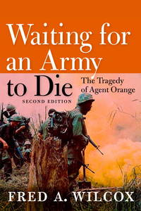 Waiting for an Army to Die: The Tragedy of Agent Orange by Wilcox, Fred A