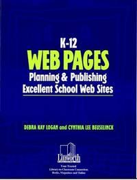 K-12 Web Pages Planning & Publishing Excellent School Web Sites