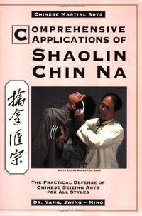 Comprehensive Applications in Shaolin Chin Na: The Practical Defense of Chinese Seizing Arts for...