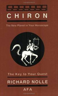 Chiron: The New Planet in Your Horoscope, The Key to Your Quest