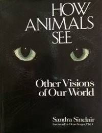 How Animals See : Other Visions of Our World.