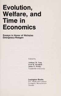 Evolution, Welfare and Time in Economics : Essays in Honor of Nicholas Georgescu-Roegen by  James S. - Editors  Fred M. / Worley - First Edition - 1976 - from West Side Book Shop, ABAA and Biblio.com