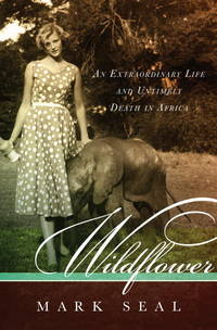 Wildflower, An Extraordinary Life and Untimely Death in Africa
