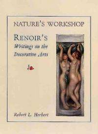 Nature's Workshop: Renoir's Writings on the Decorative Arts