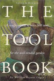 Smith & Hawken: The Tool Book: A Compendium of Over 500 Tools for the Well-Tended Garden by William Bryant Logan