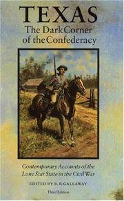 Texas, the Dark Corner of the Confederacy: Contemporary Accounts of the Lone Star State in the...