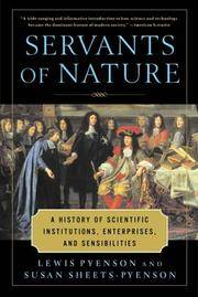 Servants of Nature A History of Scientific Institutions, Enterprises, and Sensibilities