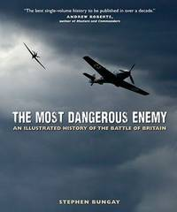 The Most Dangerous Enemy: An Illustrated History of the Battle of Britain by Stephen Bungay - Hardcover - 2010-07-04 - from Ergodebooks (SKU: SONG0760339368)