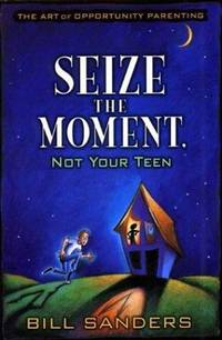 Seize the Moment (Not Your Teen).