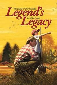 Legend's Legacy: The Hand at Our Shoulder by  Mike Gaddis - 1st - 2009 - from AardBooks and Biblio.co.uk