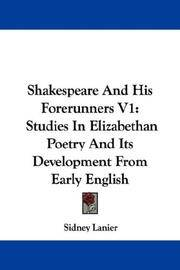 image of Shakespeare And His Forerunners V1: Studies In Elizabethan Poetry And Its Development From Early English