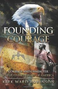 Founding Courage: Courage and Character in the United States of America