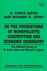 On the Foundations of Monopolistic Competition and Economic Geography: The Selected Essays of B....