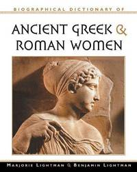 Biographical Dictionary of Ancient Greek and Roman Women: Notable Women from Sappho to Helena
