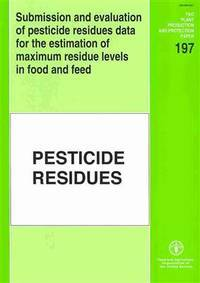 Submission And Evaluation Of Pesticide Residues Data For The Estimation Of Maximum Residue Levels...