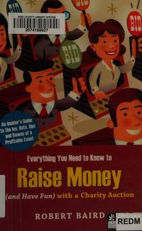 Everything You Need to Know to Raise Money (And Have Fun) With a Charity Auction: An Insider's Guide to the Ins, Outs, Ups and Downs of a Profitable Event by Robert Baird - Paperback - 2009-09-07 - from JMSolutions (SKU: sA23-ATSxx140725004)