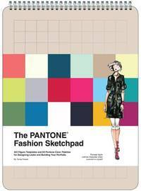 The PANTONE Fashion Sketchpad: 420 Figure Templates and 60 PANTONE Color Palettes for Designing...