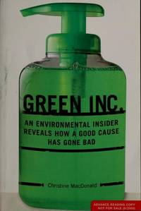 GREEN, INC.; An Environmental Insider Reveals How a Good Cause Has Gone Bad