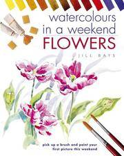 Watercolours in a Weekend : Flowers