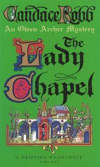 The Lady Chapel: An Owen Archer Mystery: A Medieval Murder Mystery (Owen Archer Mysteries 02) by Candace Robb