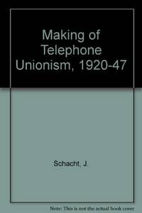 The Making of Telephone Unionism, 1920-1947