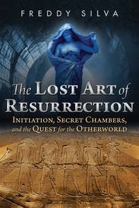 LOST ART OF RESURRECTION: Initiation, Secret Chambers & The  Quest For The Otherworld
