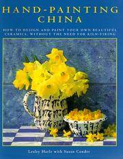 Hand-Painting China: How To Design And Paint Your Own Beautiful Ceramics, Without The Need For Kiln-Firing