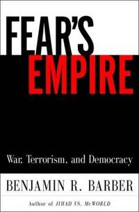 Fear's Empire: War, Terrorism, and Democracy