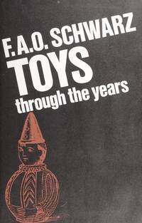 F. A. O. Schwarz Toys through the Years by  Marvin Schwartz - First Edition - 1975 - from Willis Monie Books - ABAA (SKU: 319127)