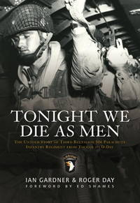 Tonight We Die As Men: The Untold Story of Third Batallion 506 Infantry Regiment from Toccoa to...