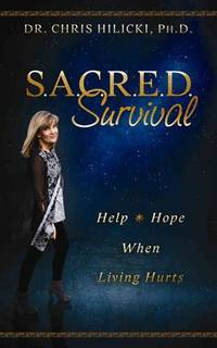 S. A. C. R. E. D. Survival : Help and Hope When Living Hurts
