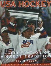 USA Hockey: A Celebration of a Great Tradition : The Official Commemorative Book