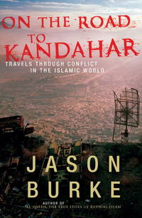 On the Road to Kandahar - Travels Through Conflict in the Islamic World
