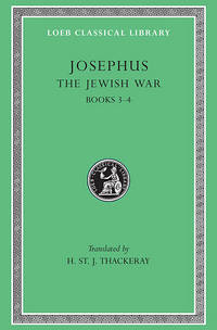 Josephus : The Jewish War Books III-IV (Loeb Classical Library No. 487) by Josephus; Translator-H. St. J. Thackeray - Hardcover - 1927-01-01 - from Ergodebooks (SKU: SONG0674995368)