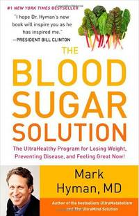 The Blood Sugar Solution: The UltraHealthy Program for Losing Weight, Preventing Disease, and...