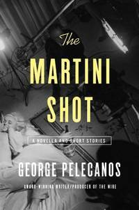 The Martini Shot: A Novella and Stories    (Signed)