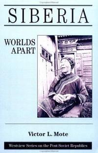 Siberia: Worlds Apart (Westview Series on the Post-Soviet Republics)