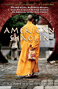 American Shaolin: Flying Kicks, Buddhist Monks, and the Legend of Iron Crotch An Odyssey in the New China